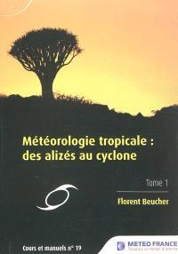 Météorologie tropicale : des alizés au cyclone. Volume 1