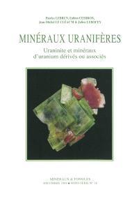 Minéraux et fossiles, hors série. n° 28, Minéraux uranifères : uraninite, cristallochimie, minéralogie, typologie, gisements célèbres, utilisations