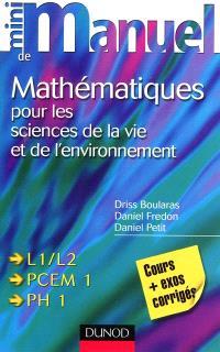 Mini-manuel de mathématiques pour les sciences de la vie et de l'environnement L1-L2, PCEM 1, PH 1 : cours + exos corrigés