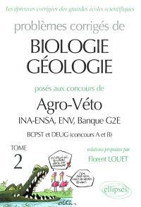 Problèmes corrigés de biologie-géologie posés aux concours de Agro-Véto : INA-ENSA, ENV, banque G2E, BCPST et DEUG (concours A et B). Volume 2