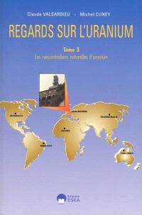 Regards sur l'uranium. Volume 3, Les concentrations naturelles de l'uranium
