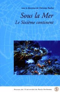 Sous la mer : le sixième continent : actes du colloque international, Institut catholique de Paris, 8-10 déc. 1999