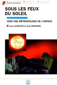 Sous les feux du soleil : vers une météorologie de l'espace