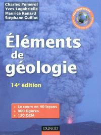 Eléments de géologie : le cours en 40 leçons, 800 figures, 130 QCM