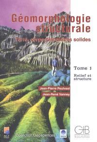 Géomorphologie structurale : Terre, corps planétaires solides. Volume 1, Relief et structure