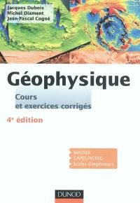 Géophysique : cours et exercices corrigés : master, CAPES-AGREG, écoles d'ingénieurs