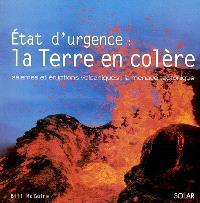 Etat d'urgence : la Terre en colère : séismes et éruptions volcaniques, la menace tectonique