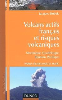 Volcans actifs français et risques volcaniques : Martinique, Guadeloupe, Réunion, Pacifique