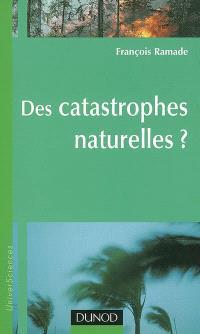 Des catastrophes naturelles ?