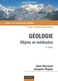 Géologie : objets et méthodes, cours et exercices résolus : 1er cycle, classes préparatoires