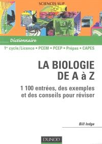 La biologie de A à Z : 1100 entrées, des exemples et des conseils pour réviser : 1er cycle-licence, PCEM, PCEP, prépas, CAPES