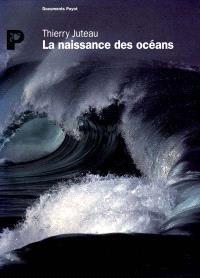 La Naissance des océans : journal de bord d'un océanographe