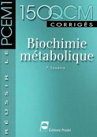 Biochimie métabolique : 150 QCM corrigés