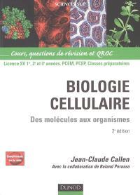 Biologie cellulaire : des molécules aux organismes : cours, questions de révision et QROC, licence SV 1re, 2e et 3e années, PCEM, PCEP, classes préparatoires