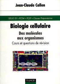 Biologie cellulaire : des molécules aux organismes, cours et questions de révision : DEUG SV, PCEM, PCEP, Classes Préparatoires