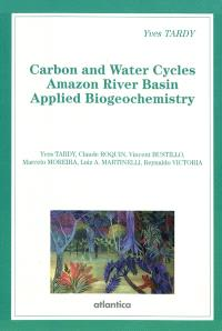 Carbon and water cycles : Amazon river basin, applied biogeochemistry : climate and hydrologie, factors of lithology, weathering, erosion and soil dynamics...