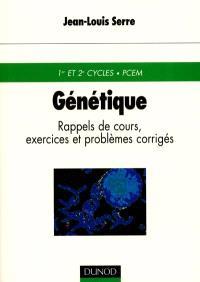 Génétique : rappels de cours, exercices et problèmes corrigés : 1er et 2e cycles, PCEM