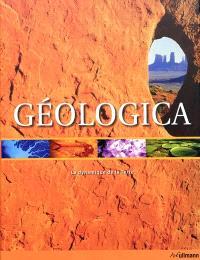 Géologica : la dynamique de la Terre : les temps géologiques, les supercontinents, le climat, les formes de relief, les animaux, les plantes