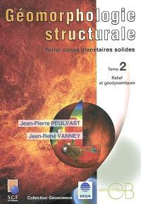 Géomorphologie structurale : Terre, corps planétaires solides. Volume 2, Relief et géodynamique