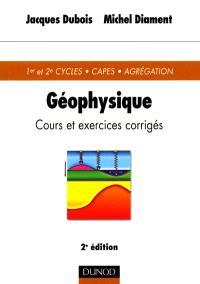 Géophysique : cours et exercices corrigés : 1er et 2e cycles, capes, agrégation
