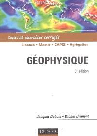 Géophysique : cours et exercices corrigés : licence, master, Capes, agrégation