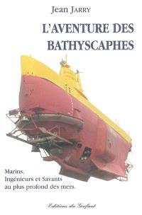L'aventure des bathyscaphes : marins, ingénieurs et savants au plus profond des mers