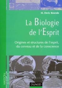 La biologie de l'esprit : origines et structures de l'esprit, du cerveau et de la conscience