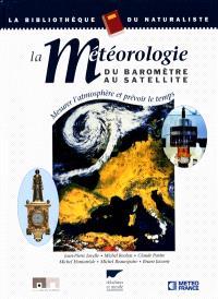 La météorologie du baromètre au satellite : mesurer l'atmosphère et prévoir le temps