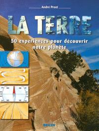La Terre : 50 expériences pour découvrir notre planète