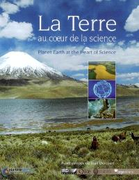 La Terre au coeur de la science = Planet Earth at the heart of science