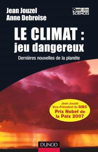 Le climat : jeu dangereux : dernières nouvelles de la planète