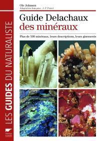 Le guide Delachaux des minéraux : plus de 500 minéraux, leurs descriptions, leurs gisements