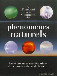 Le pourquoi et le comment des phénomènes naturels : les étonnantes manifestations de la terre, du ciel et de la mer...