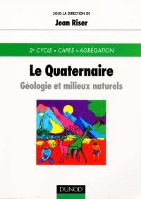 Le quaternaire : géologie et milieux naturels : 2e cycle, CAPES, agrégation