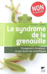 Le syndrome de la grenouille : changement climatique, ce que disent les scientifiques