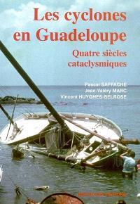 Les cyclones en Guadeloupe : quatre siècles cataclysmiques : éléments pour une prise de conscience de la vulnérabilité de l'île de l'archipel guadeloupéen