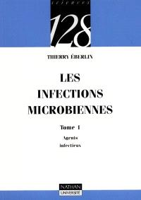Les infections microbiennes. Volume 1, Agents infectieux
