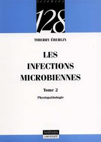 Les infections microbiennes. Volume 2, Physiopathologie