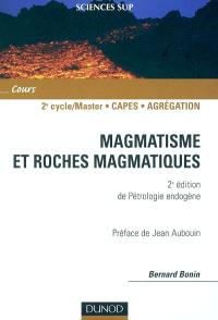 Magmatismes et roches magmatiques : 2e cycle-master, Capes, agrégation