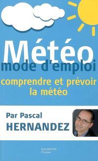 Météo : mode d'emploi : comprendre et prévoir la météo