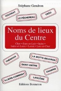 Noms de lieux du Centre : Cher, Eure-et-Loir, Indre, Indre-et-Loire, Loiret, Loir-et-Cher