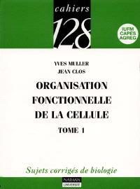 Organisation fonctionnelle de la cellule : sujets corrigés de biologie. Volume 1
