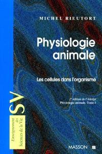 Physiologie animale. Volume 1, Les cellules dans l'organisme