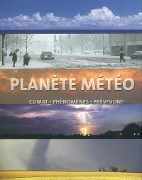 Planète météo : climat, phénomènes, prévisions