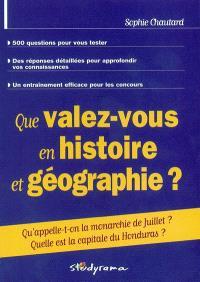 Que valez-vous en histoire et géographie ? : 500 questions pour vous tester, des réponses détaillées pour approfondir vos connaissances, un entraînement efficace pour les concours