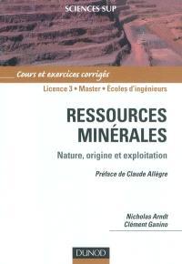 Ressources minérales : origine, nature et exploitation : cours et exercices corrigés