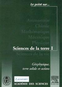 Sciences de la Terre. Volume 1, Géophysique, terre solide et océans