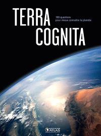 Terra cognita : 100 questions pour mieux connaître la planète