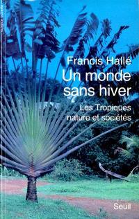 Un Monde sans hiver : les Tropiques, nature et sociétés