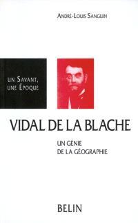Vidal de La Blache : 1845-1918, un génie de la géographie